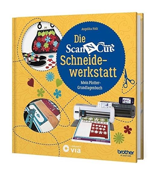 BROTHER ScanNCut Schneidewerkstatt: Mein Plotter-Grundlagenbuch